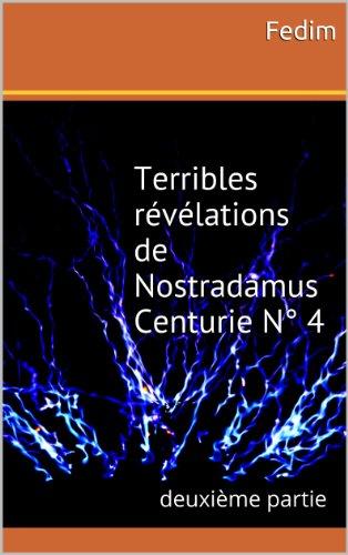 Terribles révélations de Nostradamus   Centurie N° 4 (deuxième partie) (Les 7 sceaux de l'Apocalypse t. 5)