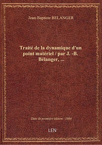 Trait de la dynamique d'un point matriel / par J.-B. Blanger,...