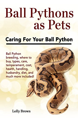 Ball Pythons as Pets: Ball Python breeding, where to buy, types, care, temperament, cost, health, handling, husbandry, diet, and much more included! Caring For Your Ball Python (English Edition) -