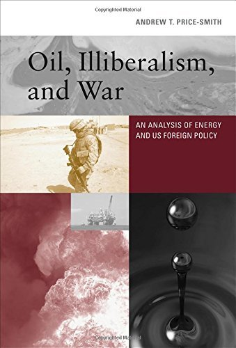 Oil, Illiberalism, and War: An Analysis of Energy and U.S. Foreign Policy by Andrew T. Price-smith (5-Jun-2015) Hardcover