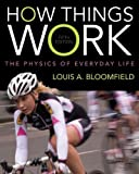 How Things Work: The Physics of Everyday Life 5th (fifth) Edition by Bloomfield, Louis A. published by Wiley (2013)