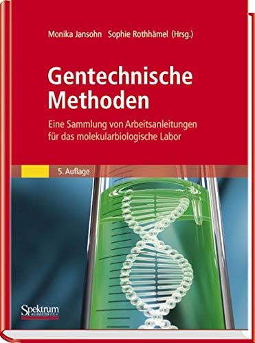 Gentechnische Methoden: Eine Sammlung von Arbeitsanleitungen für das molekularbiologische Labor