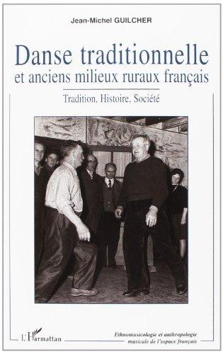 Danse traditionnelle et anciens milieux ruraux français : Tradition, Histoire, Société de Jean-Michel Guilcher (24 avril 2009) Broché