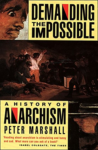 Demanding the Impossible: A History of Anarchism : Be Realistic! Demand the Impossible! por Peter Marshall