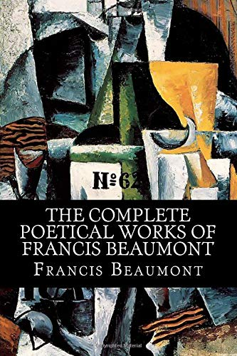 The Complete Poetical Works of Francis Beaumont por Francis Beaumont