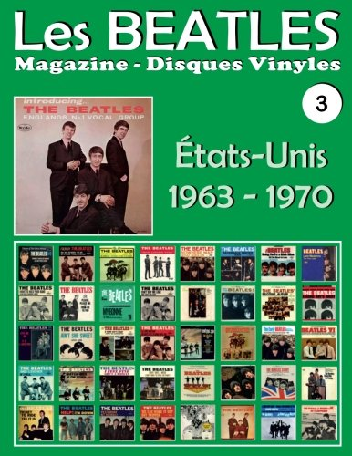 Les Beatles - Magazine Disques Vinyles N 3 - tats-Unis (1963 - 1970): Discographie dite par Capitol, Vee Jay, Decca, MGM, Tollie, Atco, Swan, United Artists, Apple - Guide couleur.