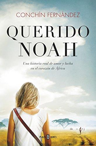 Querido Noah: Una historia real de amor y lucha en el corazón de África por Conchín Fernández