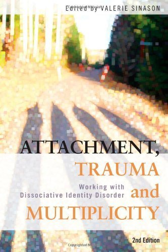 Attachment, Trauma and Multiplicity: Working with Dissociative Identity Disorder Published by Routledge (2010)