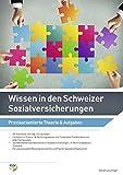 Wissen in den Schweizer Sozialversicherungen: Praxisorientierte Theorie & Aufgaben
