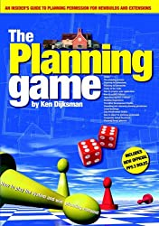 The Planning Game, How to Play the System and Win Planning Consent: An Insider's Guide to Planning Permission for Newbuilds and Extensions