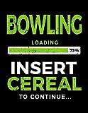 Bowling Loading 75% Insert Cereal To Continue: Bowling Notebook Journal - Dartan Creations, Tara Hayward