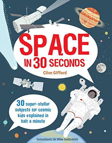 Space in 30 seconds : 30 super-stellar subjects for cosmic kids explained in half a minute