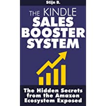 The Kindle Sales Booster System: The Hidden Secrets of the Amazon Ecosystem Exposed (English Edition)