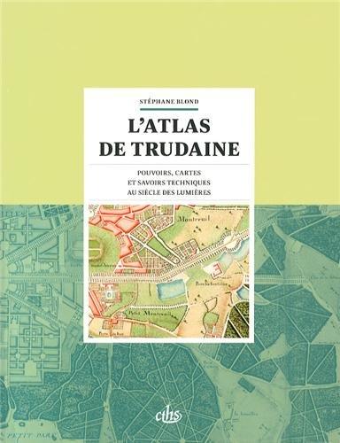 L'atlas de Trudaine : Pouvoirs, cartes et savoirs techniques au sicle des Lumires