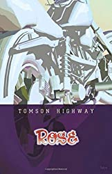 Rose by Tomson Highway (2003-09-15)