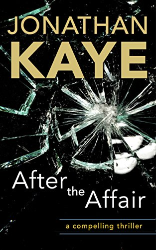 After the Affair: A fast-paced, thrilling page-turner you won't be able to put down. by [Kaye, Jonathan]