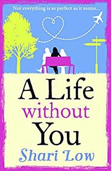 A Life Without You: An emotional page-turner to make you laugh and cry by [Low, Shari]