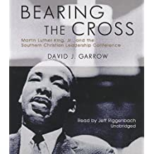 Bearing the Cross: Martin Luther King, Jr, and the Southern Christian Leadership Conference