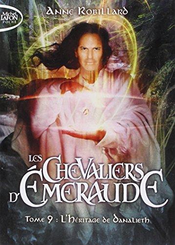 Les Chevaliers d'Emeraude, Tome 9 : L'héritage de Danalieth par Anne Robillard
