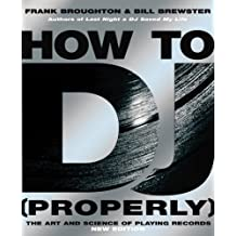 How to DJ (Properly): The Art and Science of Playing Records by Bill Brewster (2006-08-01)