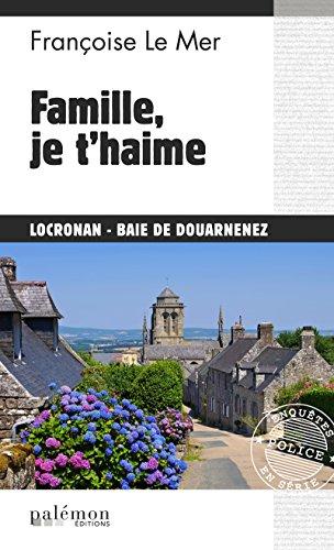 Famille, je t'haime: Un polar psychologique breton (Enquêtes en série t. 18) par Françoise Le Mer