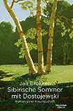 Sibirische Sommer mit Dostojewski: Roman einer Freundschaft von Jan Brokken