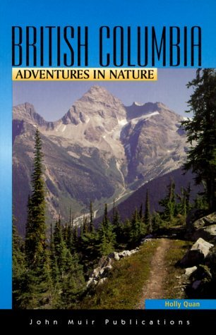 Adventures in Nature British Columbia (Adventures in Nature (John Muir)) by Holly Quan (2002-03-13)
