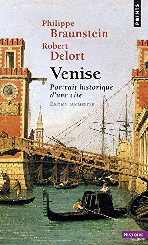 Venise - Portrait historique d'une cité par Philippe Braunstein