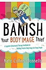 Banish Your Body Image Thief: A Cognitive Behavioural Therapy Workbook on Building Positive Body Image for Young People (Gremlin and Thief CBT Workbooks) Paperback