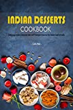 Indian Desserts Cookbook: Delicious Indian Desserts that will Transport you to the Sweet land of India (English Edition)