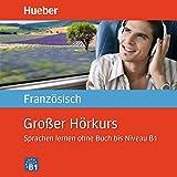 Großer Hörkurs Französisch: Sprachen lernen ohne Buch bis Niveau B1