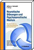Neurotische Störungen und Psychosomatische Medizin: Mit einer Einführung in Psychodiagnostik und Psychotherapie