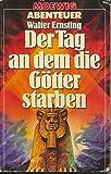 Der Tag an dem die Götter starben - Walter Ernsting
