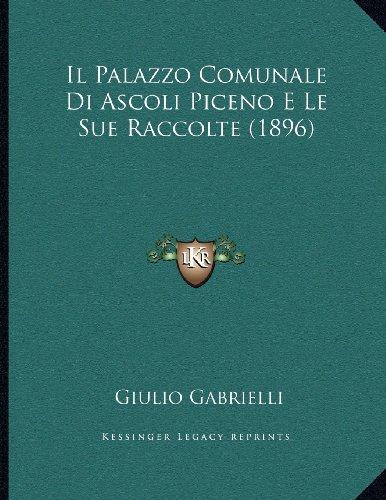 Il Palazzo Comunale Di Ascoli Piceno E Le Sue Raccolte (1896)