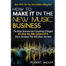 How To Make It In The New Music Business: Now With The Tips You've Been Asking For!