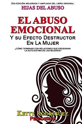 Hijas del Abuso: El Abuso Emocional y su Efecto Destrcutor en la Mujer por Ketty Rodriguez