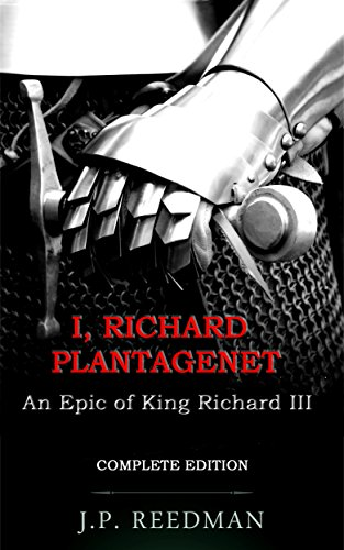 I, RICHARD PLANTAGENET, AN EPIC NOVEL OF RICHARD III: COMPLETE EDITION (English Edition) por J.P. Reedman