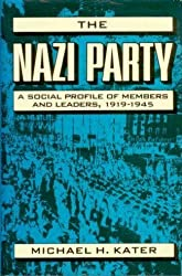 The Nazi Party: A Social Profile of Members and Leaders, 1919-1945 by Michael H. Kater (1983-06-20)