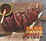 Ribs, Chops, Steaks, Wings: Irresistible Recipes for the Grill, Stovetop, and Oven