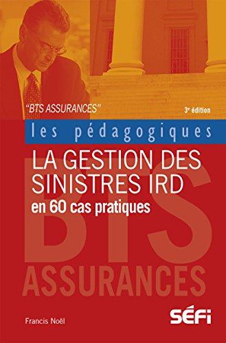 La gestion des sinistres IRD en 60 cas pratiques: 3e édition (Les pédagogiques) par Francis Noël