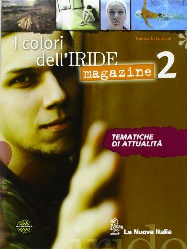 I colori dell' iride. Magazine. Per le Scuole superiori. Con espansione online: 2
