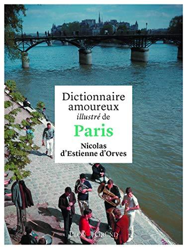 Dictionnaire amoureux illustré de Paris par Nicolas d' ESTIENNE D'ORVES