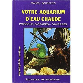 Votre aquarium d'eau chaude : Poissons ovipares, vivipares : Elevage, sélection, reproduction