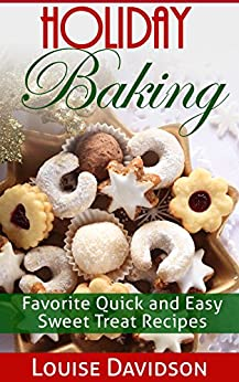 Holiday Baking: Favorite Quick and Easy Sweet Treat Recipes by [Davidson, Louise]
