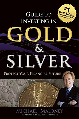 Guide To Investing in Gold & Silver por Michael Maloney