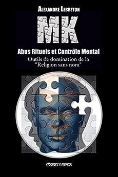 MK - Abus Rituels & Contrôle Mental par [Lebreton, Alexandre]
