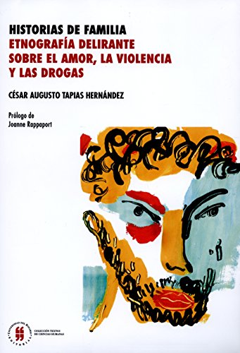 Historias de familia: Etnografía delirante sobre el amor,la violencia y las drogas (Textos de Ciencias Humanas) por César Augusto Tapias Hernández