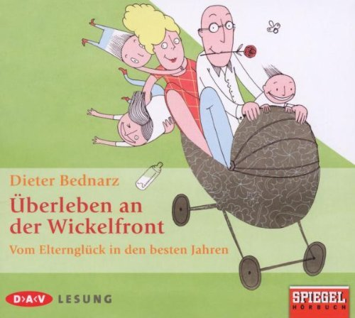 Überleben an der Wickelfront - Vom Elternglück in den besten Jahren [3 Audio-CDs - 211 Min. / Audiobook]