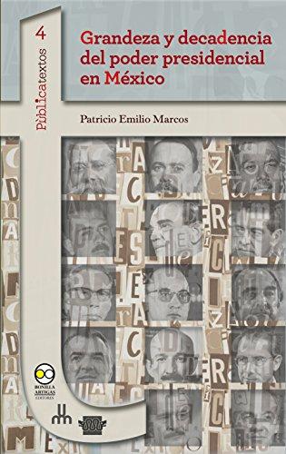 Grandeza y decadencia del poder presidencial en México (Pùblicatextos nº 4)