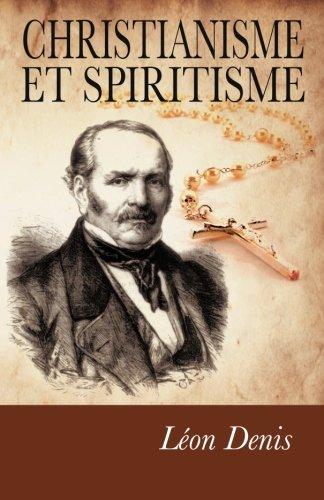 Christianisme et Spiritisme: Preuves expérimentales de la survivance. par Léon Denis